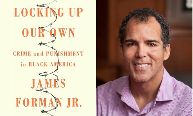 A picture of James Forman Jr. and his book Locking Up Our Own