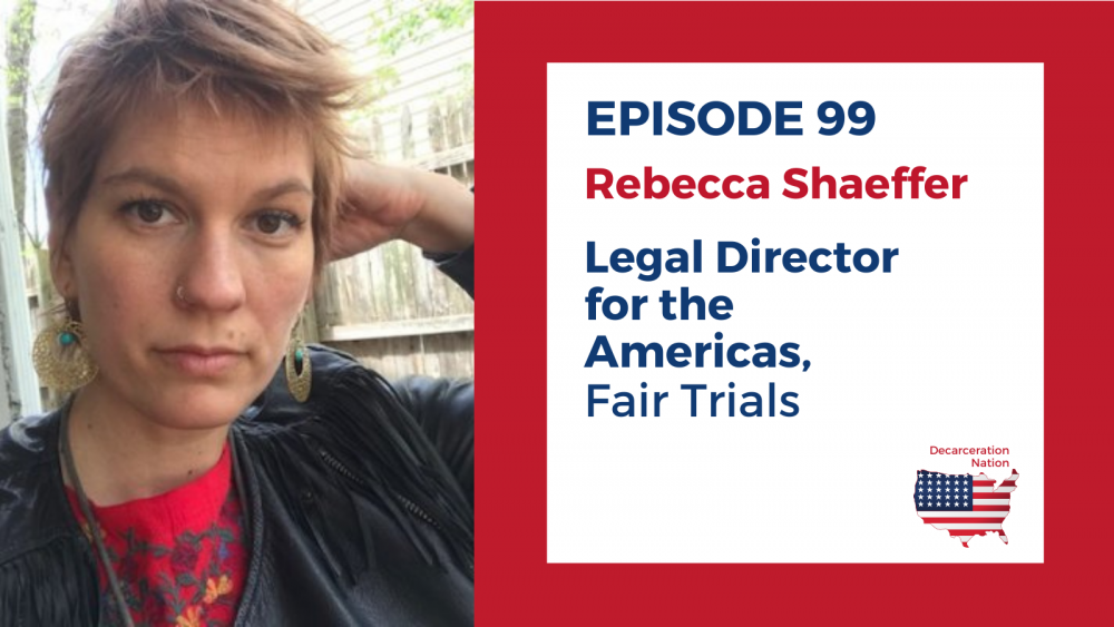 A picture of Rebecca Shaeffer of Fair Trials International. Rebecca is Joshua B. Hoe's guest for episode 99 of the Decarceration Nation Podcast