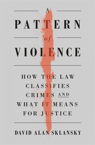 """A picture of the cover of the book """"A Pattern of Violence: How The Law Classifies Crimes and What It Means For Justice"""