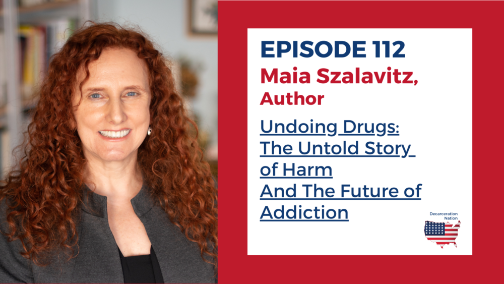 a picture of Maia Szalavitz author of the book Undoing Drugs: The Untold Story of Harm Reduction and the Future of Addiction and Joshua B. Hoe's guest for Episode 112 of the Decarceration Nation Podcast