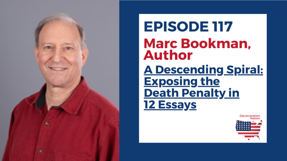 """a picture of Marc Bookman, author of """"A Descending Spiral: Exposing the Death Penalty in 12 Essays and Joshua B. Hoe's guest for Episode 117 of the Decarceration Nation Podcast"""